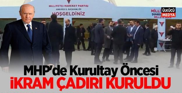 """MHP'de Kurultay Öncesi """"İkram Çadırı"""" Kuruldu"""