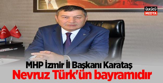 MHP İzmir İl Başkanı Karataş: Nevruz Türk'ün bayramıdır