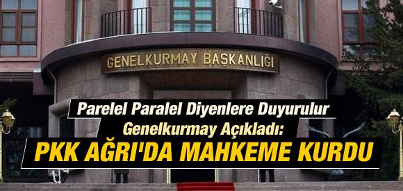 GENELKURMAY'DAN ŞOK AÇIKLAMA: PKK AĞRI'DA MAHKEME KURDU !