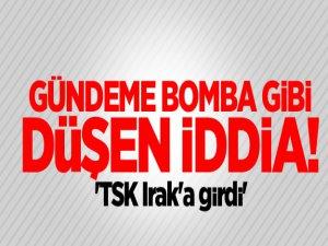 Gündeme bomba gibi düşen iddia: 'TSK Irak'a girdi'