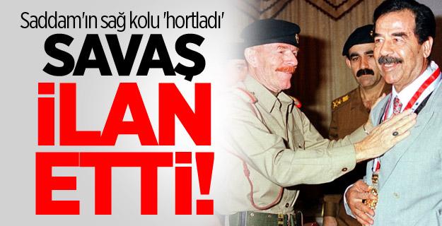 Saddam'ın sağ kolu 'hortladı', savaş ilan etti!