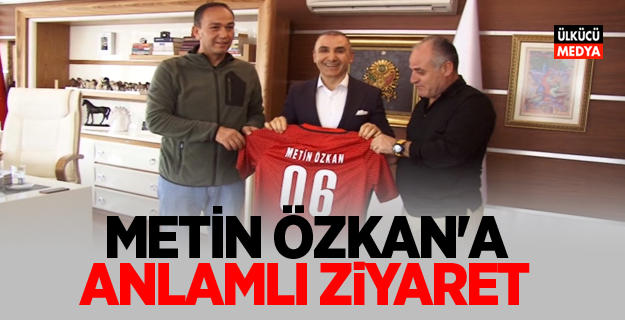 METİN ÖZKAN'A ANLAMLI ZİYARET