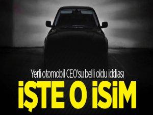 Yerli otomobil CEO'su belli oldu iddiası