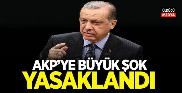 AKP'ye büyük şok! Yasaklandı