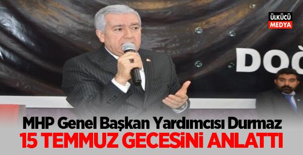 MHP Genel Başkan Yardımcısı Durmaz, 15 Temmuz gecesini anlattı