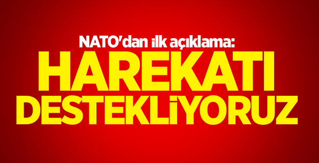 NATO: Harekatı destekliyoruz