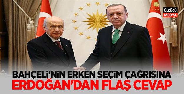 Bahçeli'nin erken seçim çağrısına! Erdoğan'dan flaş cevap