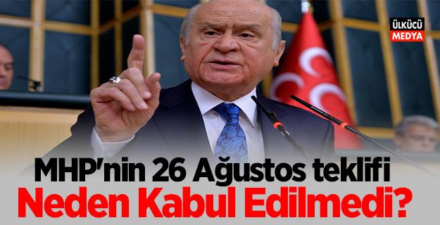 MHP'nin 26 Ağustos teklifi neden kabul edilmedi?