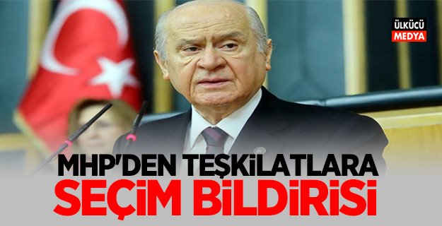 MHP'den Teşkilatlara Seçim Bildirisi