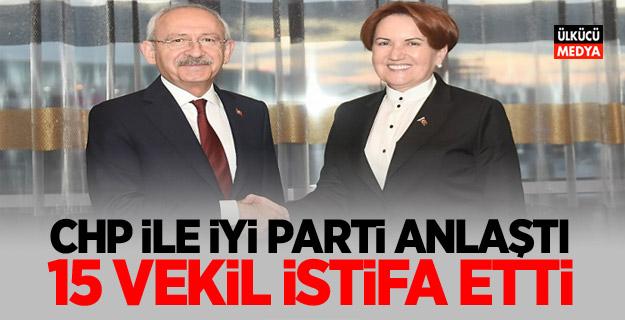 CHP ve İYİ Parti anlaştı! 15 Vekil İstifa Etti