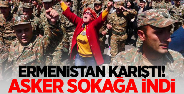 Ermenistan karıştı! Asker sokağa indi