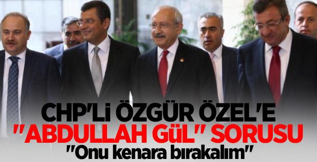 """CHP'li Özgür Özel'e """"Abdullah Gül"""" sorusu"""