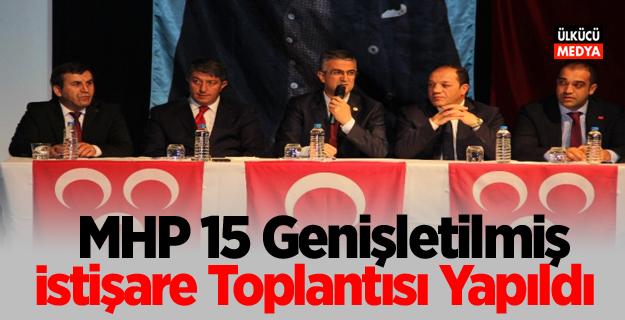 MHP 15. Genişletilmiş İstişare Toplantısı Yapıldı