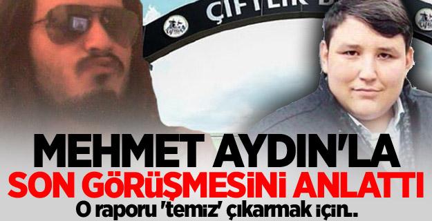 Mehmet Aydın'la son görüşmesini anlattı
