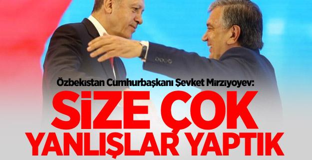 Mirziyoyev: Size çok yanlışlar yaptık