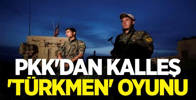 PKK'dan kalleş 'Türkmen' oyunu