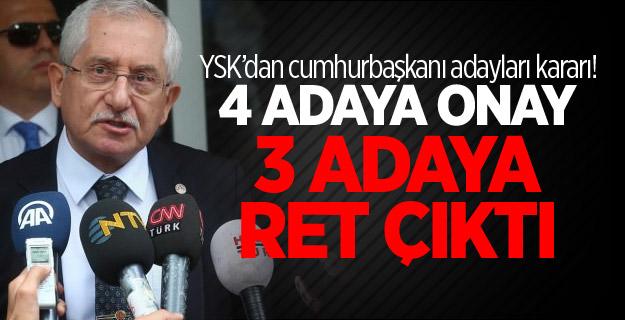 YSK: 4 adayın başvurusu kabul edildi, 3 adaya ret!