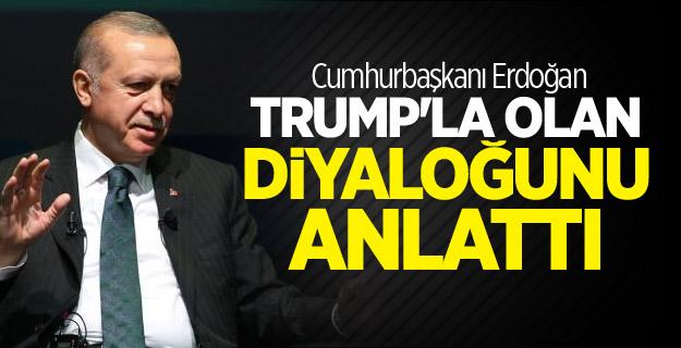 Cumhurbaşkanı Erdoğan, Trump'la olan diyaloğunu anlattı
