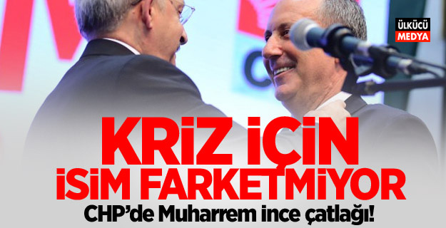 CHP'de Muharrem İnce çatlağı!