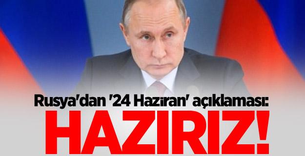 Rusya'dan '24 Haziran' açıklaması: Hazırız