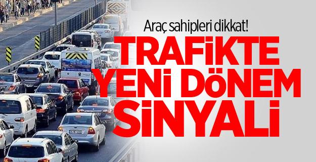 Araç sahipleri dikkat! Trafikte yeni dönem sinyali