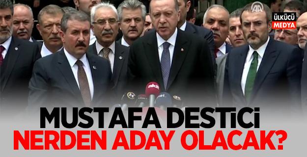 Mustafa Destici nereden aday olacak?