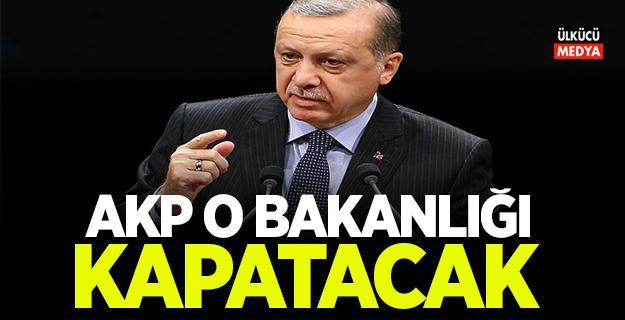 AKP O Bakanlığı kapatacak