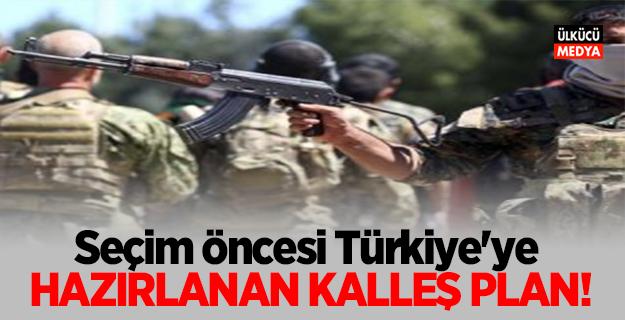 Seçim öncesi Türkiye'ye hazırlanan kalleş plan!