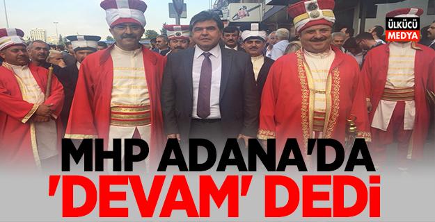 MHP Adana'da  'DEVAM' dedi