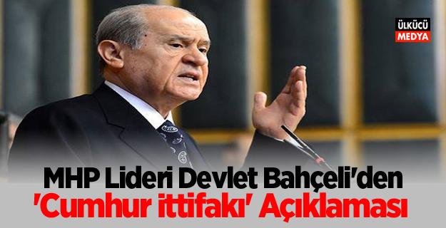 MHP Lideri Devlet Bahçeli'den 'Cumhur İttifakı' açıklaması