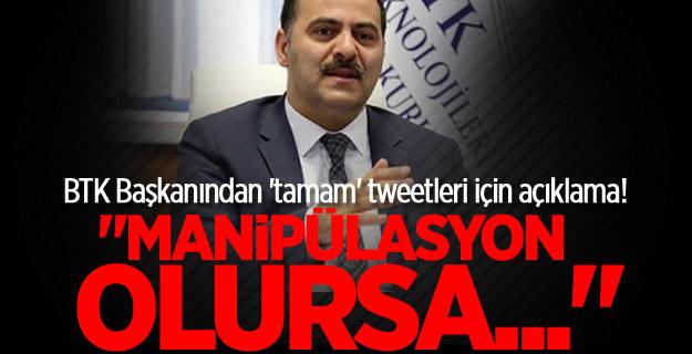 BTK Başkanından 'tamam' tweetleri için açıklama!