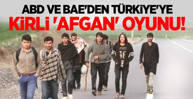 ABD ve BAE'den Türkiye'ye kirli 'Afgan' oyunu!