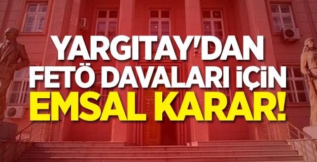 Yargıtay'dan FETÖ davaları için emsal karar!