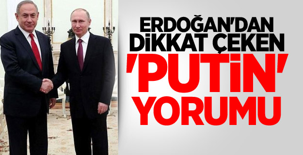 Erdoğan'dan dikkat çeken 'Putin' yorumu