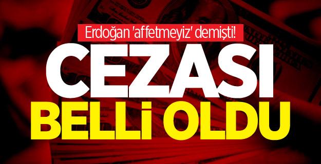 Erdoğan 'affetmeyiz' demişti! Cezası belli oldu