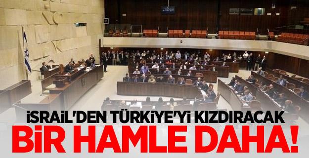 İsrail'den Türkiye'yi kızdıracak bir hamle daha!