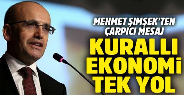 Mehmet Şimşek: Tek çıkış yolu kurallı ekonomi