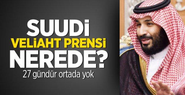 Suudi Veliaht Prensi nerede? 27 gündür ortada yok