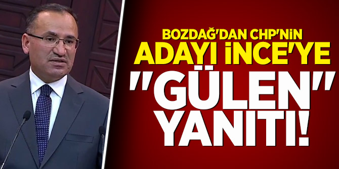 """Bozdağ'dan CHP'nin adayı İnce'ye """"Gülen"""" yanıtı!"""