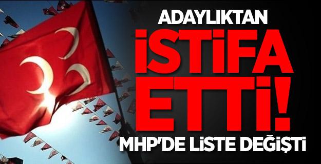 Adaylıktan istifa etti! MHP'de liste değişti