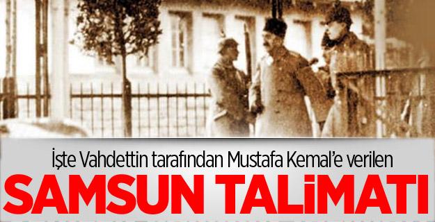 İşte Vahdettin tarafından Mustafa Kemal'e verilen Samsun talimatı