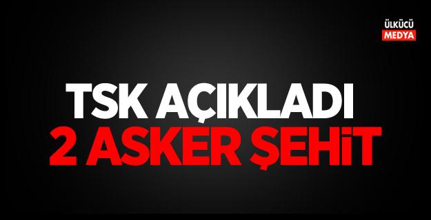 TSK Açıkladı: 2 asker şehit oldu