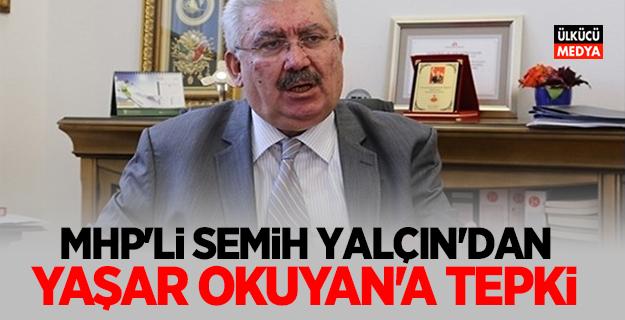 MHP'li Semih Yalçın'dan Yaşar Okuyan'a Tepki