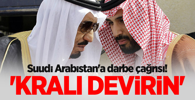 Suudi Arabistan'a darbe çağrısı! 'Kralı devirin'