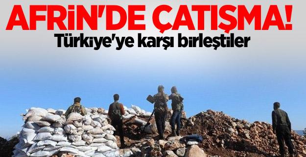 Afrin'de çatışma! Türkiye'ye karşı birleştiler