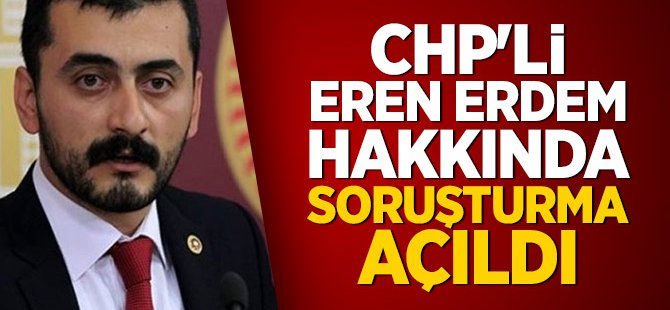 CHP'li Eren Erdem hakkında soruşturma açıldı