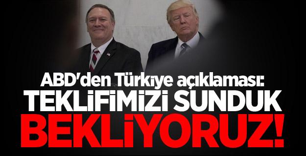 ABD'den Türkiye açıklaması: Teklifimizi sunduk, bekliyoruz!