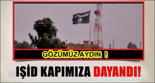 IŞİD bayrağı sınırımızda dalgalanıyor!