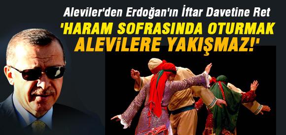 ALEVİLER'DEN ERDOĞAN'IN İFTAR DAVETİNE SERT CEVAP!