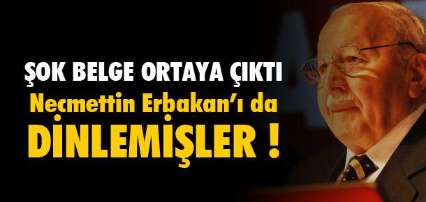 ERBAKAN'I DA DİNLEMİŞLER !